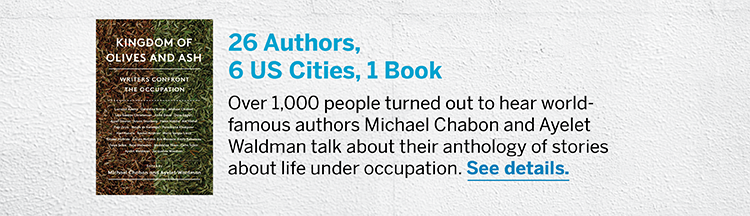 26 Authors, 6 US Cities, 1 Book - Over 1,000 people turned out to hear worldfamous authors Michael Chabon and Ayelet Waldman talk about their anthology of stories about life under occupation. See details.